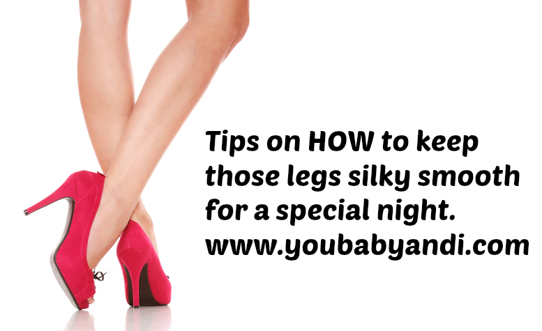 Tips on HOW to keep your legs silky smooth for a special night