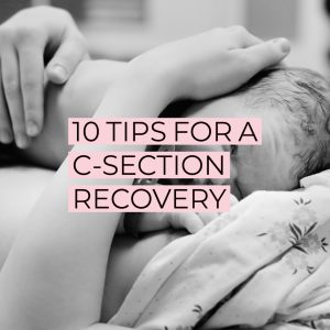 10 TIPS FOR A C-SECTION RECOVERY