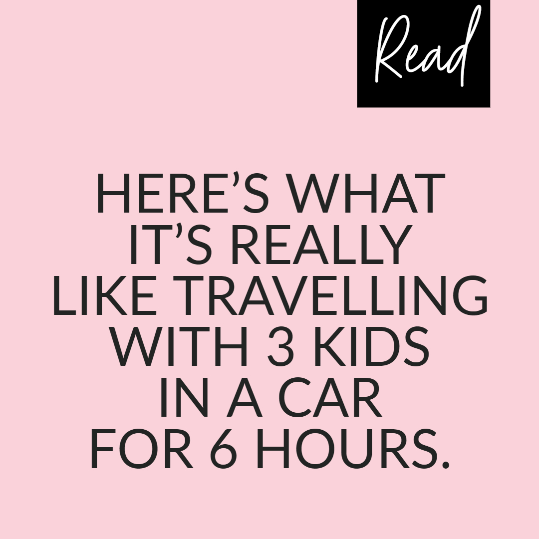 HERE'S WHAT IT'S REALLY LIKE TRAVELLING WITH 3 KIDS IN A CAR FOR 6 HOURS…